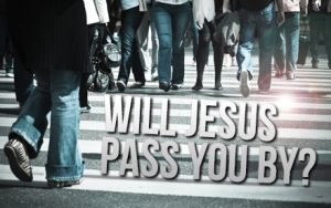 will-jesus-pass-you-by